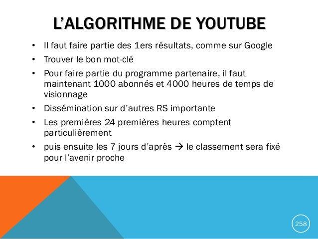 L'ALGORITHME DE YOUTUBE • Il faut faire partie des 1ers résultats, comme sur Google • Trouver le bon mot-clé • Pour faire ...