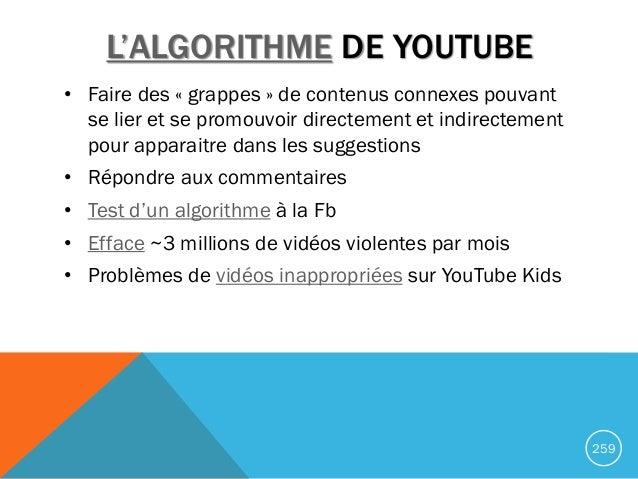 L'ALGORITHME DE YOUTUBE • Faire des « grappes » de contenus connexes pouvant se lier et se promouvoir directement et indir...