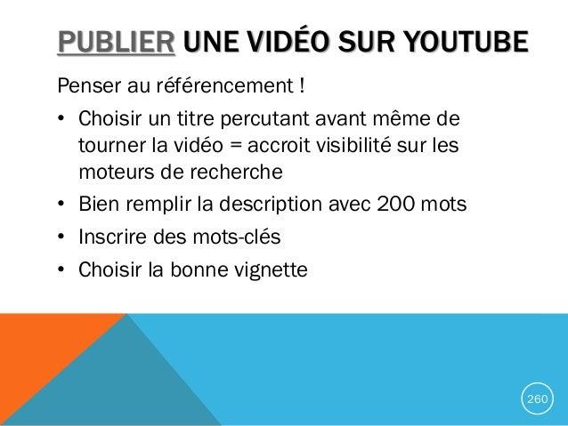 PUBLIER UNE VIDÉO SUR YOUTUBE Penser au référencement ! • Choisir un titre percutant avant même de tourner la vidéo = accr...