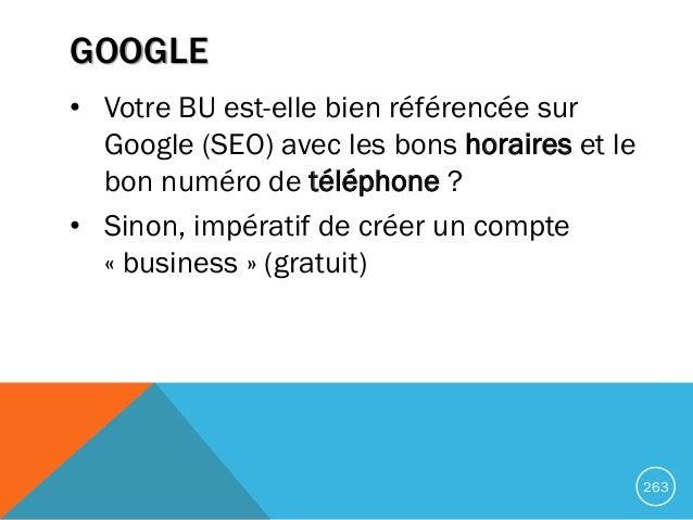 GOOGLE • Votre BU est-elle bien référencée sur Google (SEO) avec les bons horaires et le bon numéro de téléphone ? • Sinon...