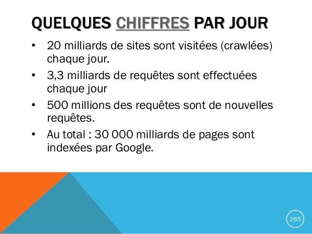 QUELQUES CHIFFRES PAR JOUR • 20 milliards de sites sont visitées (crawlées) chaque jour. • 3,3 milliards de requêtes sont ...