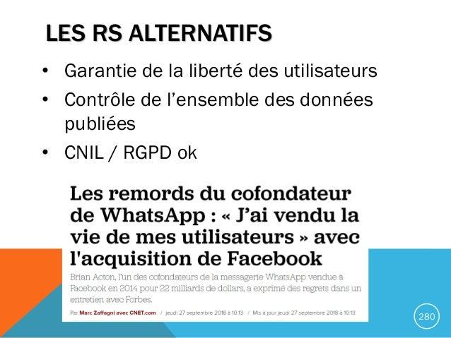LES RS ALTERNATIFS • Garantie de la liberté des utilisateurs • Contrôle de l'ensemble des données publiées • CNIL / RGPD o...