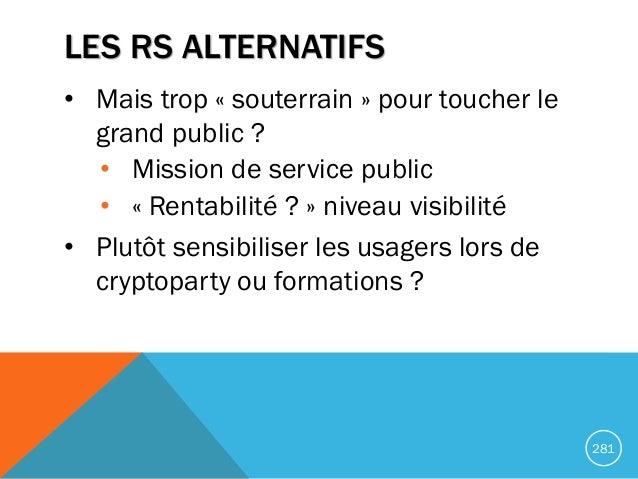 LES RS ALTERNATIFS • Mais trop « souterrain » pour toucher le grand public ? • Mission de service public • « Rentabilité ?...