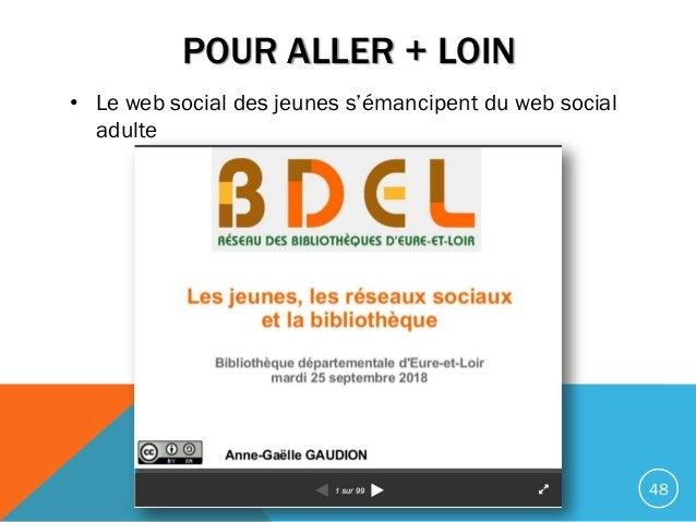 POUR ALLER + LOIN • Le web social des jeunes s'émancipent du web social adulte 48