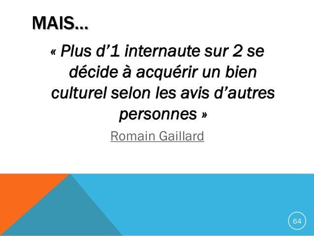 MAIS… « Plus d'1 internaute sur 2 se décide à acquérir un bien culturel selon les avis d'autres personnes » Romain Gaillar...
