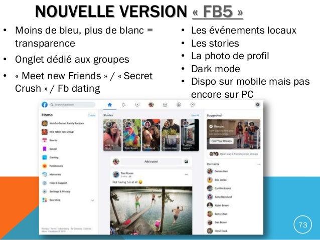NOUVELLE VERSION « FB5 » • Moins de bleu, plus de blanc = transparence • Onglet dédié aux groupes • « Meet new Friends » /...