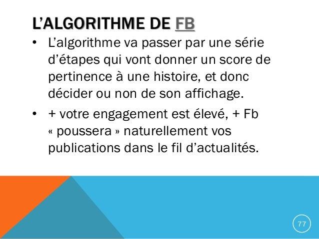 • L'algorithme va passer par une série d'étapes qui vont donner un score de pertinence à une histoire, et donc décider ou ...