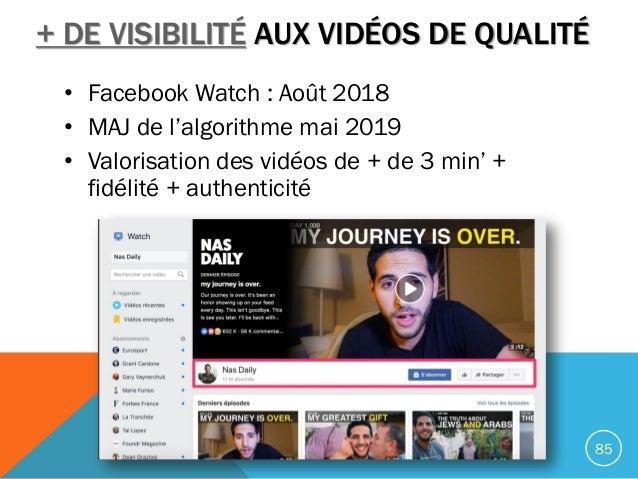 + DE VISIBILITÉ AUX VIDÉOS DE QUALITÉ • Facebook Watch : Août 2018 • MAJ de l'algorithme mai 2019 • Valorisation des vidéo...