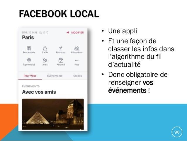 FACEBOOK LOCAL • Une appli • Et une façon de classer les infos dans l'algorithme du fil d'actualité • Donc obligatoire de ...