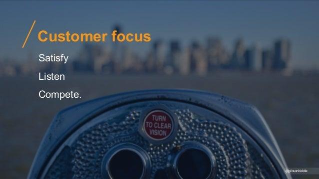 Customer focus @gibsonbiddle Satisfy Listen Compete.