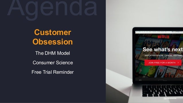 Customer Obsession The DHM Model Consumer Science Free Trial Reminder Agenda @gibsonbiddle
