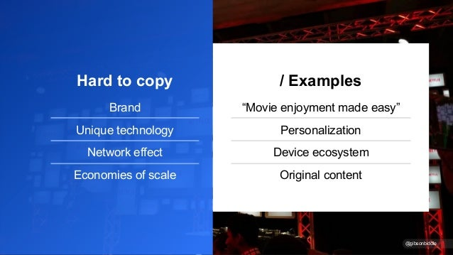 """Hard to copy Brand Unique technology Network effect Economies of scale / Examples """"Movie enjoyment made easy"""" Personalizat..."""