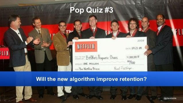 @gibsonbiddle Pop Quiz #3 Will the new algorithm improve retention?