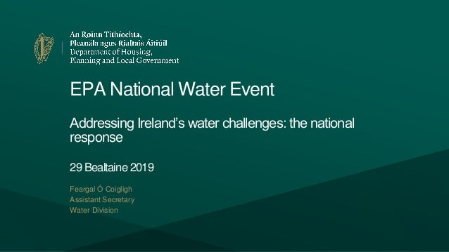 EPA National Water Event Addressing Ireland's water challenges: the national response 29 Bealtaine 2019 Feargal Ó Coigligh...