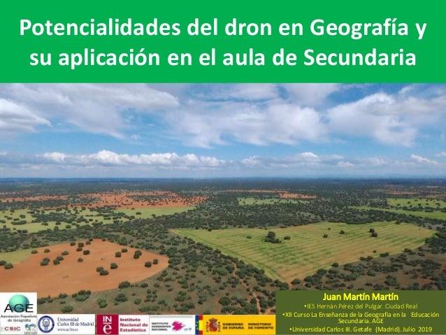 Potencialidades del dron en Geografía y su aplicación en el aula de Secundaria Juan Martín Martín •IES Hernán Pérez del Pu...