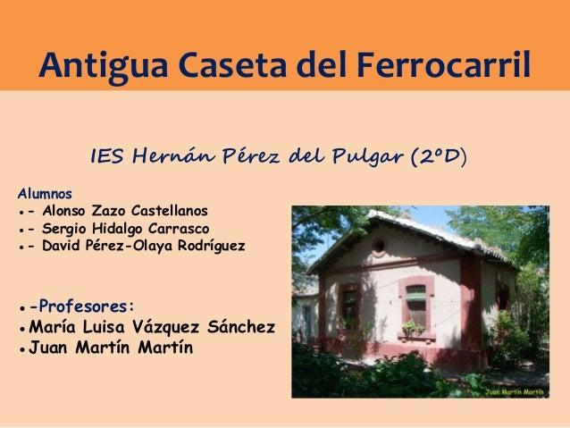 IES Hernán Pérez del Pulgar (2ºD) Alumnos ●- Alonso Zazo Castellanos ●- Sergio Hidalgo Carrasco ●- David Pérez-Olaya Rodrí...