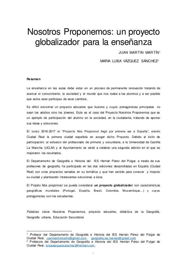 1 Nosotros Proponemos: un proyecto globalizador para la enseñanza JUAN MARTIN MARTÍN1 MARIA LUISA VÁZQUEZ SÁNCHEZ2 Resumen...