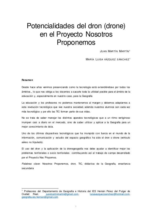 1 Potencialidades del dron (drone) en el Proyecto Nosotros Proponemos JUAN MARTÍN MARTÍN¹ MARÍA LUISA VÁZQUEZ SÁNCHEZ1 Res...
