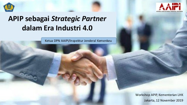 APIP sebagai Strategic Partner dalam Era Industri 4.0 Workshop APIP, Kementerian LHK Jakarta, 12 November 2019 Ketua DPN A...