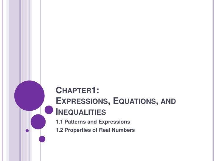 Chapter1: Expressions, Equations, and Inequalities<br />1.1 Patterns and Expressions<br />1.2 Properties of Real Numbers<...