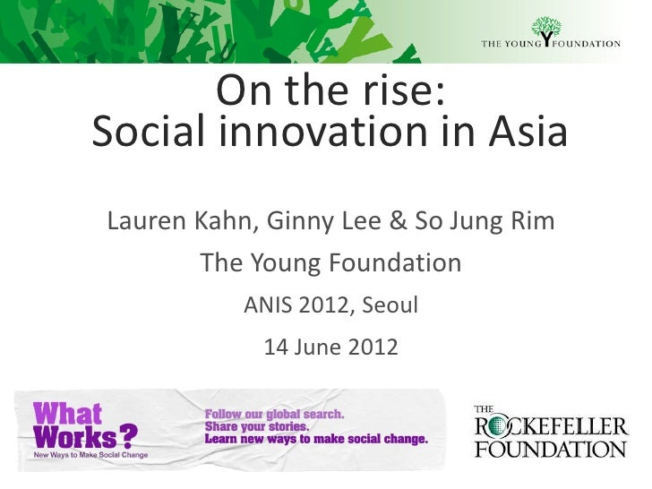 On the rise:Social innovation in AsiaLauren Kahn, Ginny Lee & So Jung Rim       The Young Foundation          ANIS 2012, S...