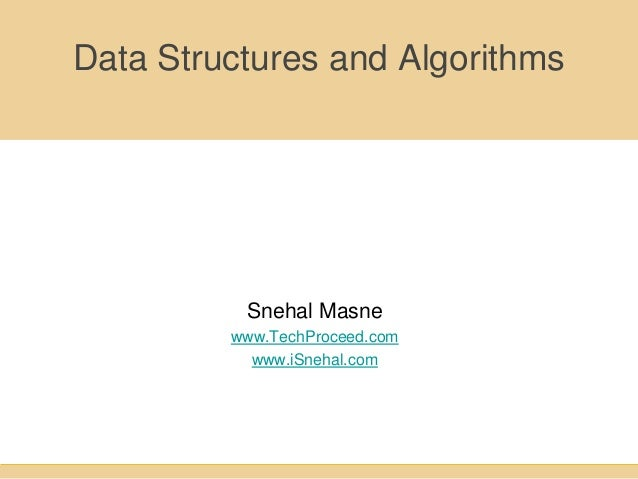 Data Structures and AlgorithmsSnehal Masnewww.TechProceed.comwww.iSnehal.com