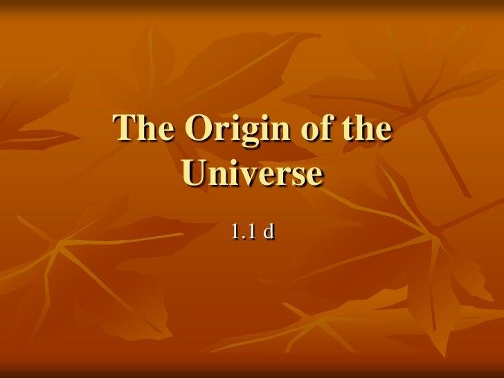 The Origin of the Universe<br />1.1 d<br />