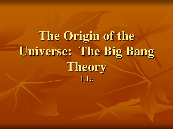 The Origin of the Universe:  The Big Bang Theory<br />1.1e<br />