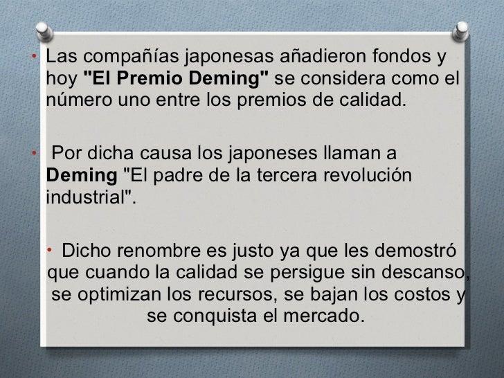 <ul><li>Las compañías japonesas añadieron fondos y hoy  &quot;El Premio Deming&quot;  se considera como el número uno entr...