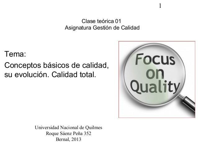 1                           Clase teórica 01                     Asignatura Gestión de CalidadTema:Conceptos básicos de ca...