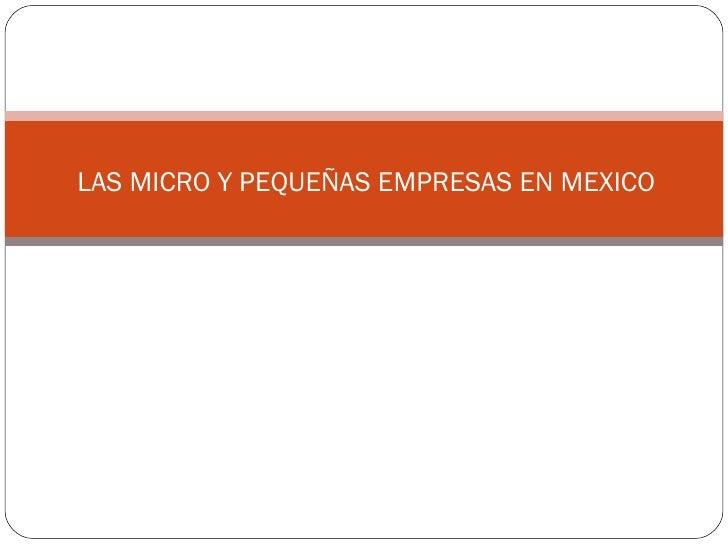 LAS MICRO Y PEQUEÑAS EMPRESAS EN MEXICO