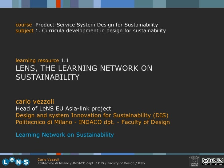 carlo vezzoli Head of LeNS EU Asia-link project Design and system Innovation for Sustainability (DIS) Politecnico di Milan...