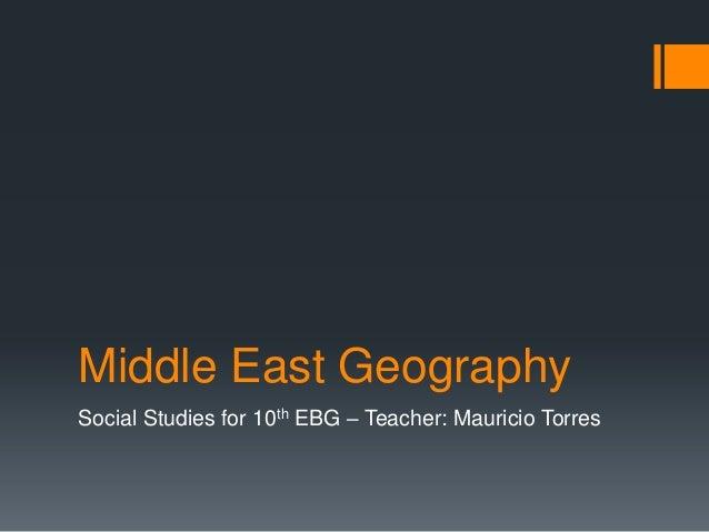 Middle East GeographySocial Studies for 10th EBG – Teacher: Mauricio Torres