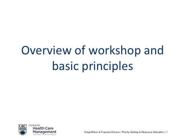 Overview of workshop and     basic principles          Craig Mitton & Francois Dionne | Priority Setting & Resource Alloca...