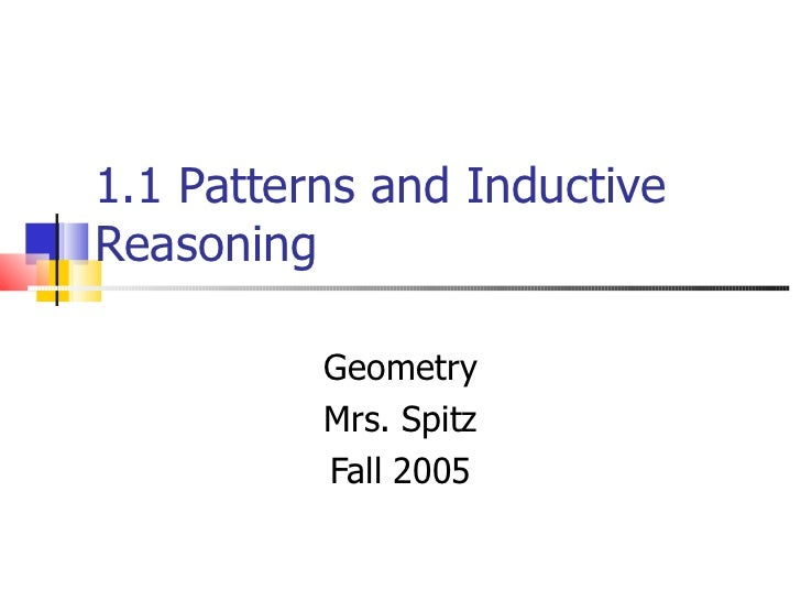 1.1 Patterns and Inductive Reasoning Geometry Mrs. Spitz Fall 2005
