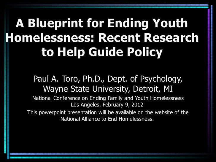 A Blueprint for Ending Youth Homelessness: Recent Research to Help Guide Policy Paul A. Toro, Ph.D., Dept. of Psychology, ...