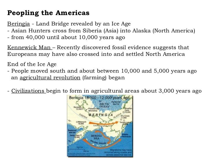 Peopling the Americas Beringia  - Land Bridge revealed by an Ice Age - Asian Hunters cross from Siberia (Asia) into Alaska...