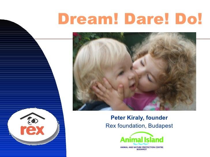 Peter Kiraly, founder Rex foundation, Budapest Dream! Dare! Do!