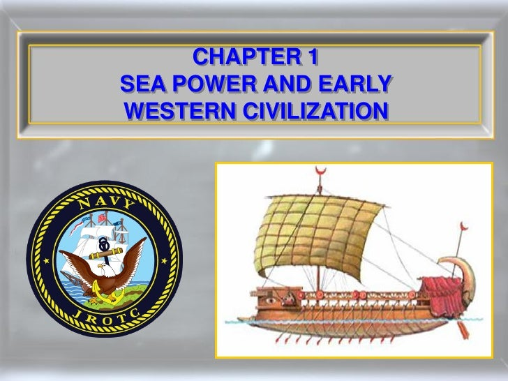 CHAPTER 1 SEA POWER AND EARLY WESTERN CIVILIZATION