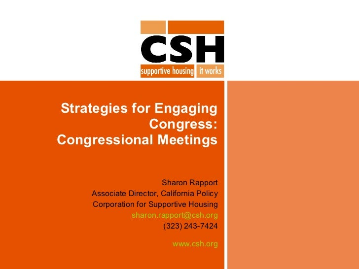 Strategies for Engaging Congress: Congressional Meetings Sharon Rapport Associate Director, California Policy Corporation ...