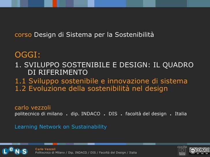 <ul><li>corso  Design di Sistema per la Sostenibilità </li></ul><ul><li>OGGI: </li></ul><ul><li>1.  SVILUPPO SOSTENIBILE E...