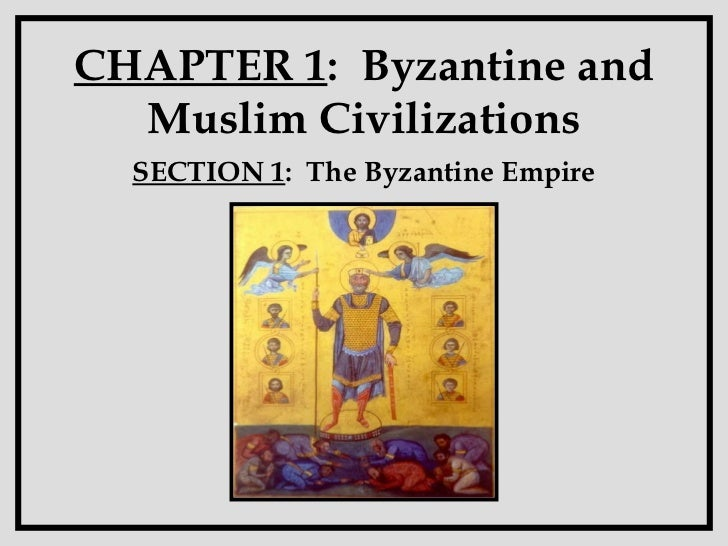 CHAPTER 1 :  Byzantine and Muslim Civilizations SECTION 1 :  The Byzantine Empire