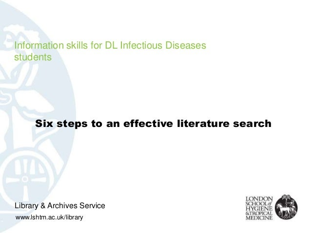 Information skills for DL Infectious Diseasesstudents      Six steps to an effective literature searchLibrary & Archives S...