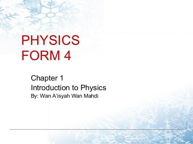 PHYSICSFORM 4 Chapter 1 Introduction to Physics By: Wan A'isyah Wan Mahdi