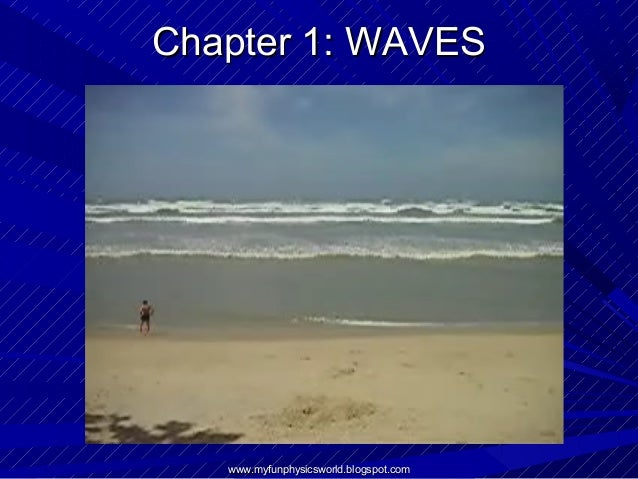 Chapter 1: WAVES   www.myfunphysicsworld.blogspot.com