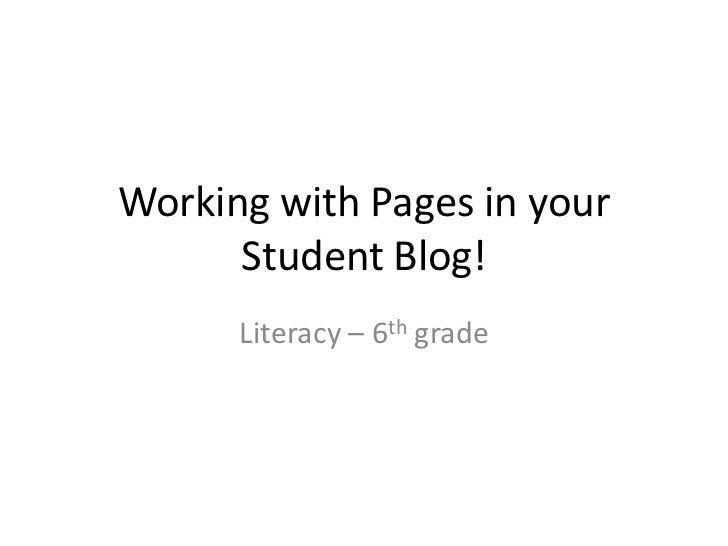 Working with Pages in your Student Blog!<br />Literacy – 6th grade<br />