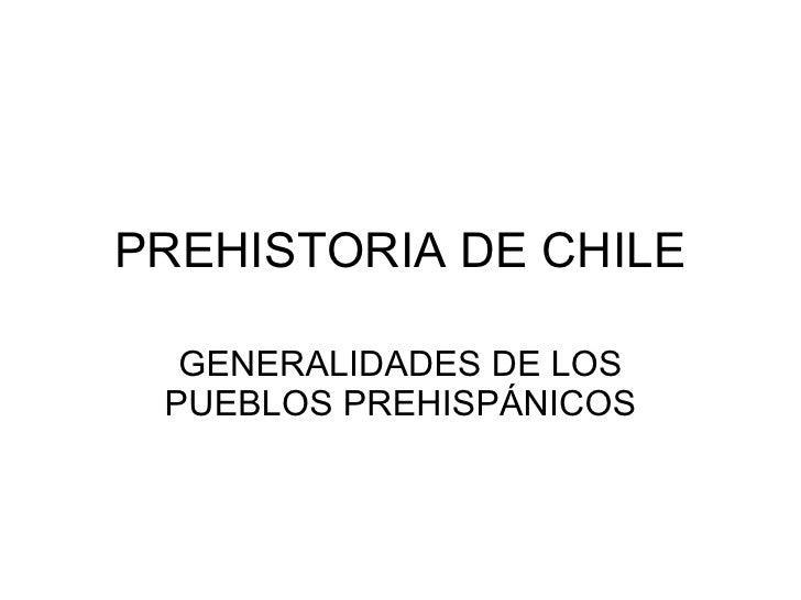 PREHISTORIA DE CHILE GENERALIDADES DE LOS PUEBLOS PREHISPÁNICOS