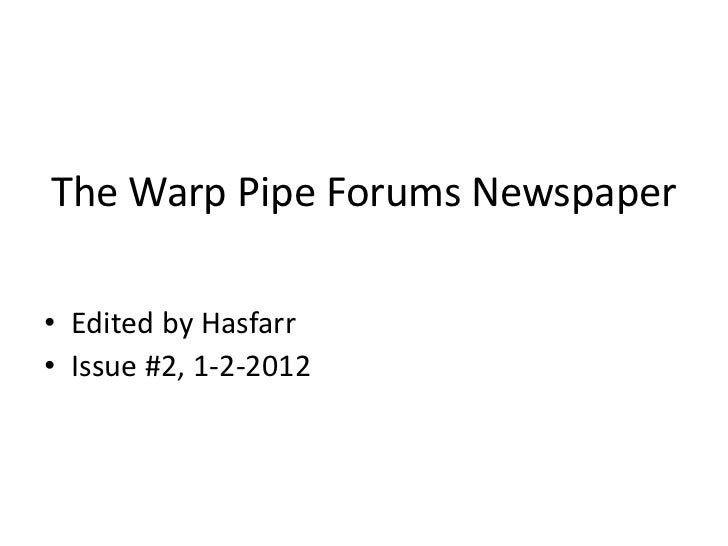 The Warp Pipe Forums Newspaper• Edited by Hasfarr• Issue #2, 1-2-2012