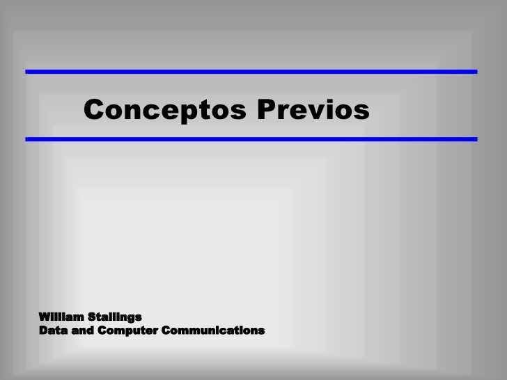 Conceptos PreviosWilliam StallingsData and Computer Communications