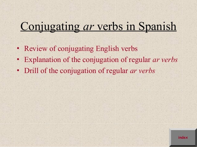 Conjugating ar verbs in Spanish• Review of conjugating English verbs• Explanation of the conjugation of regular ar verbs• ...